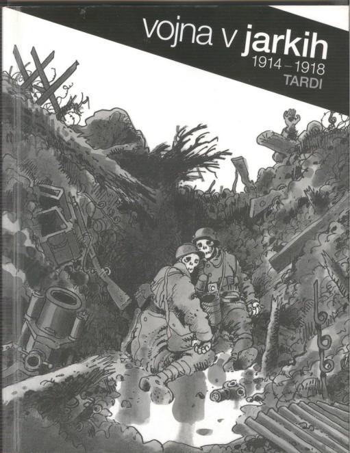 Jacques Tardi, Vojna v jarkih 1914-1918, Ljubljana: Založba ZRC, 2012 - naslovnica.