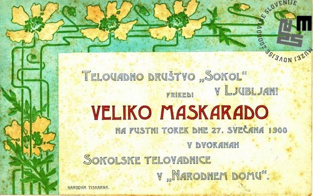 Vabilo na maškarado telovadnega društva Sokol, ki je bila v Ljubljani 27. februarja 1900 v dvorani sokolske telovadnice v Narodnem domu. Vabilo je natisnila Narodna tiskarna v Ljubljani. Avtor: neznan.
