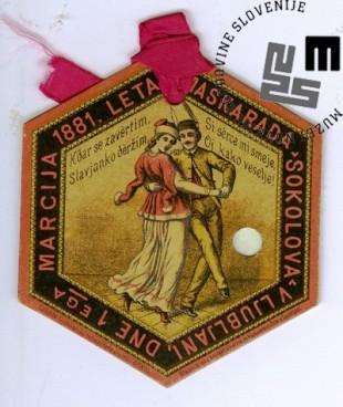Vstopnica za maškarado Sokolov, ki je bila v Ljubljani 1. marca 1881. Vstopnico je založilo Ljubljansko telovadno društvo Sokol, natisnili pa so jo v Blaznikovi tiskarni v Ljubljani. Avtor: neznan.